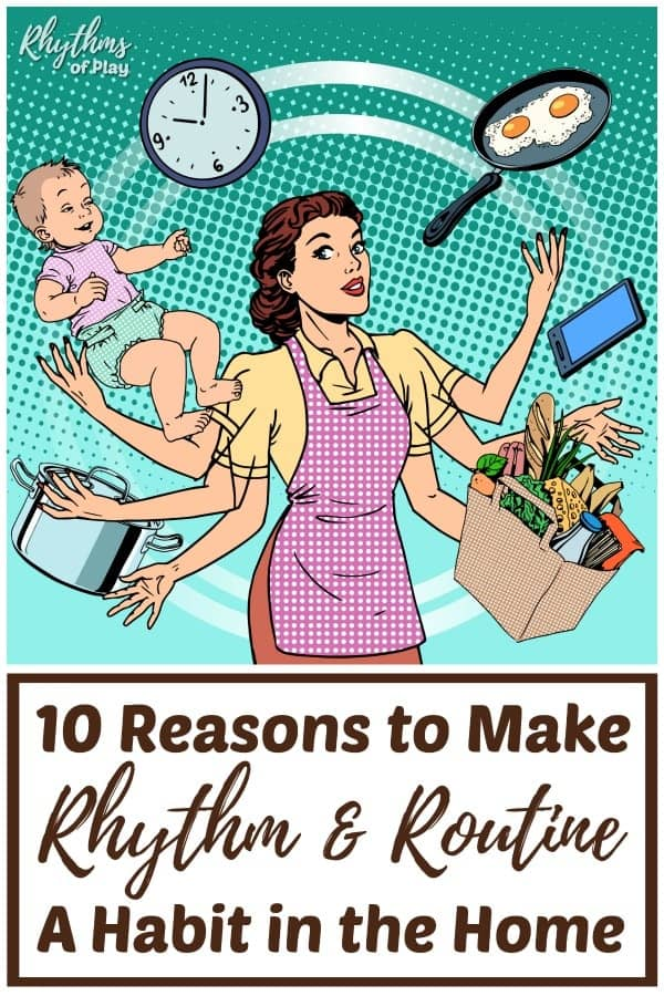 10 reasons to make routine and rhythm a habit in the home.