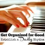 Get Organized For Good: Establishing A Daily Rhythm