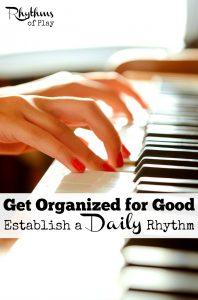 Get Organized for good by establishing a daily rhythm