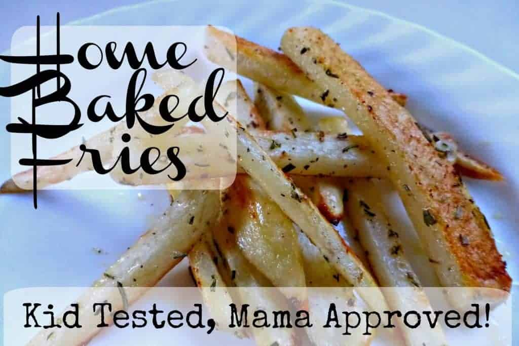 Home Baked Fries: Kid tested, Mama Approved!