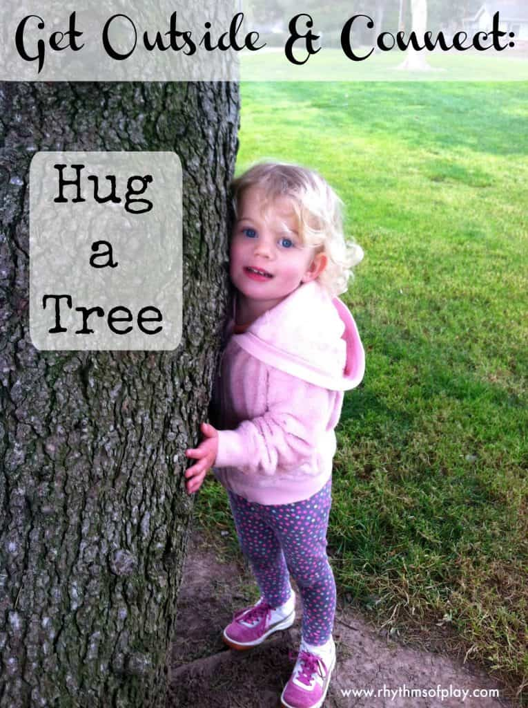 Get Outside & Connect Hug a Tree Rhythms of Play
