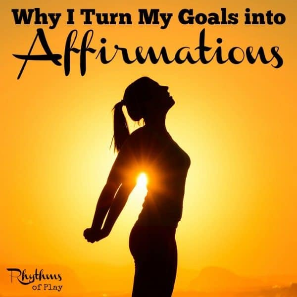 Why I turn my goals into affirmations