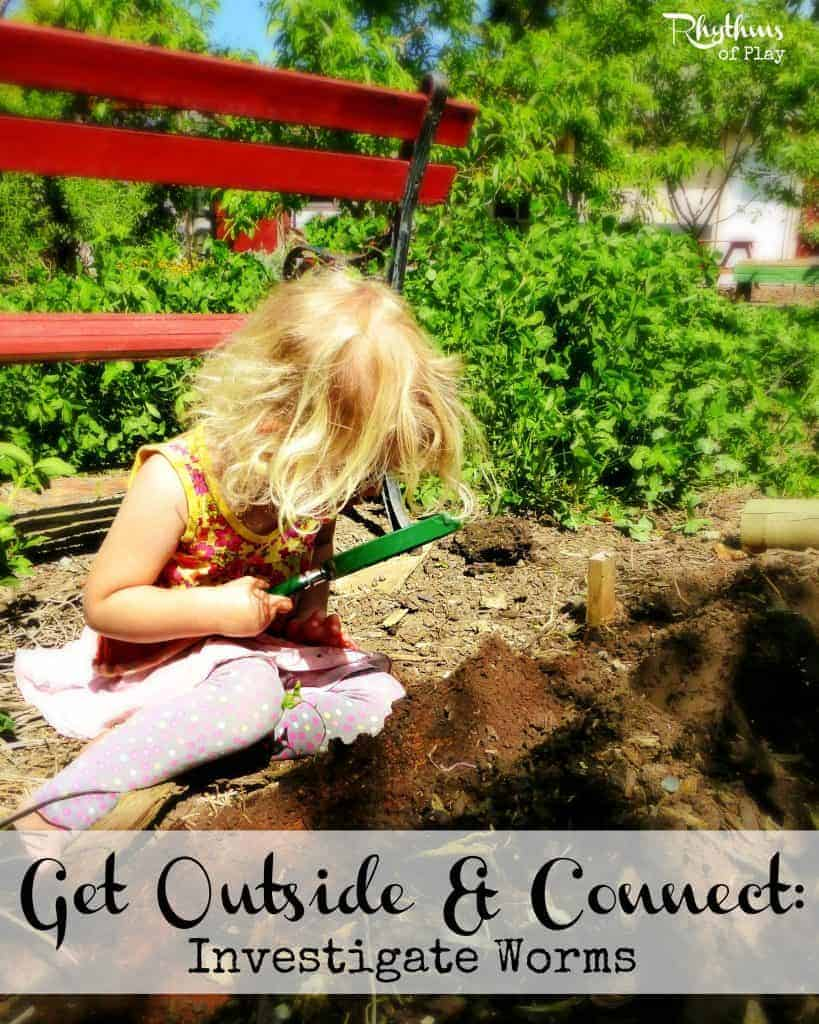 Get Outside & Connect Investigate Worms Rhythms of Play