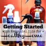 Getting Started with Essential Oils for a Healthy Home