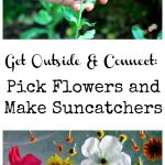 Get Outside & Connect: Pick Flowers and Make Suncatchers