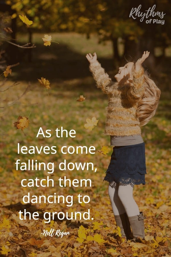"""""""As the leaves come falling down catch them falling to the ground."""" ~Nell Regan"""