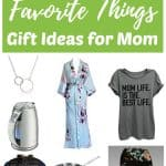 Favorite Things Gift Ideas for Mom