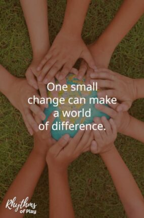 One small change can make a world of difference -Rhythms of Play