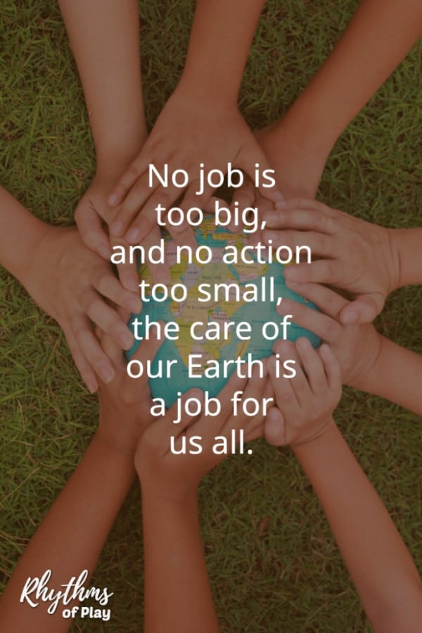 """""""No job is too big, no action too small, the care of the earth is a job for us all."""""""