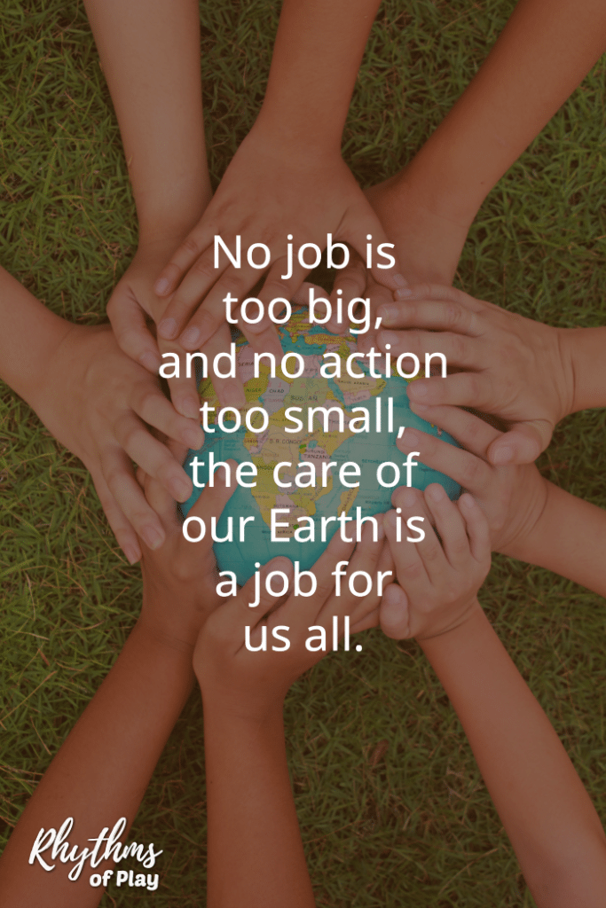 no job is too big, no action too small, the care of the earth is a job for us all