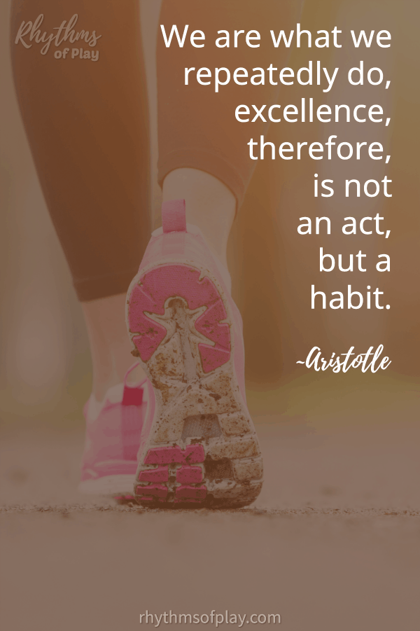 "Example of a good habit; person wearing running shoes with quote, ""We are what we repeatedly do, excellence..."""