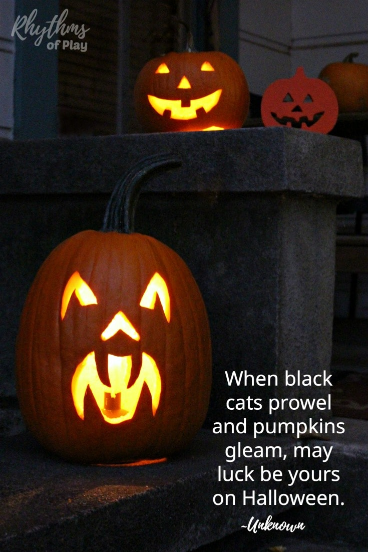 When black cats prowel and pupkins gleam, may luck be yours on Halloween.