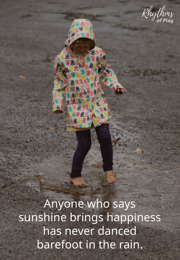 "Rainy day activities - ""Anyone who says sunshine brings happiness has never danced barefoot in the rain."" quote meme pin"