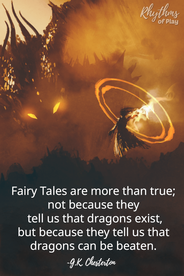 """Fairy Tales are more than true; not because they tell us that dragons exist, but because they tell us that dragons can be beaten."" ~G.K. Chesterton"