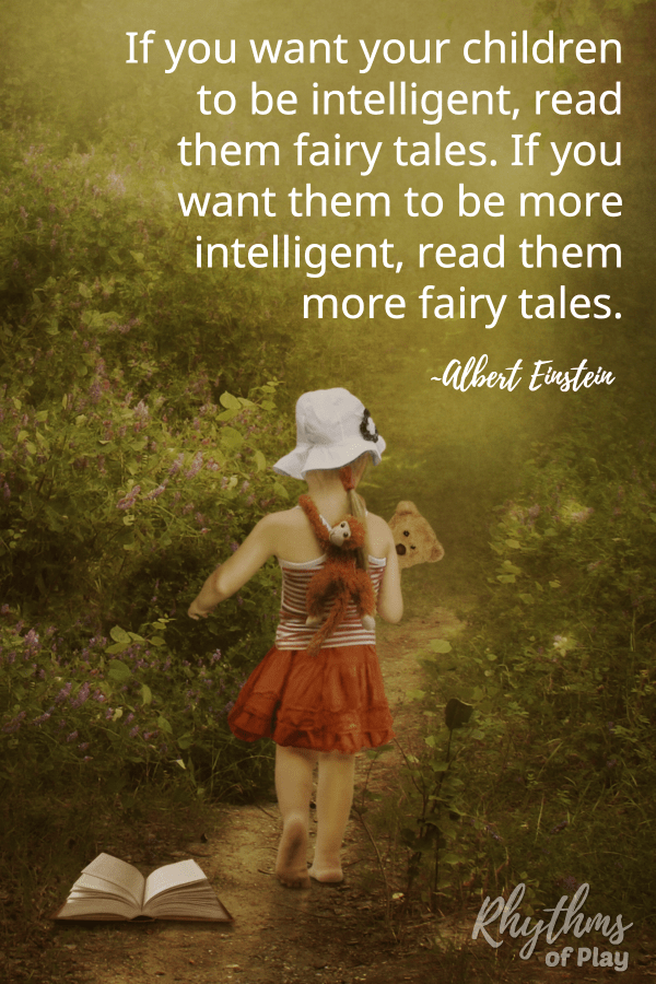 """If you want your children to be intelligent, read them fairy tales. If you want them to be more intelligent, read them more fairy tales."" ~Albert Einstein"