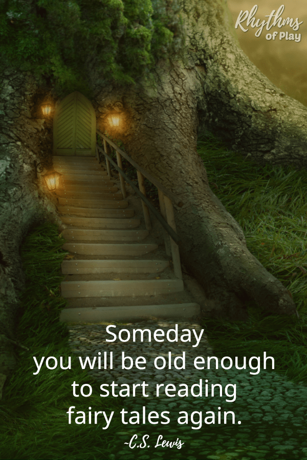 """Someday you will be old enough to start reading fairy tales again."" ~C.S. Lewis"