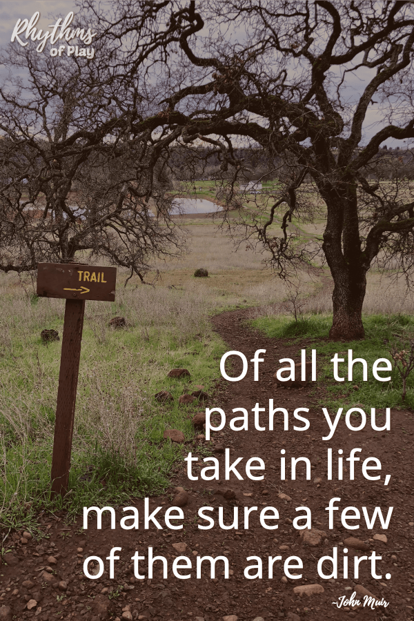 """Of all the paths you take in life, make sure a few of them are dirt."" ~ John Muir rhythmsofplay.com"