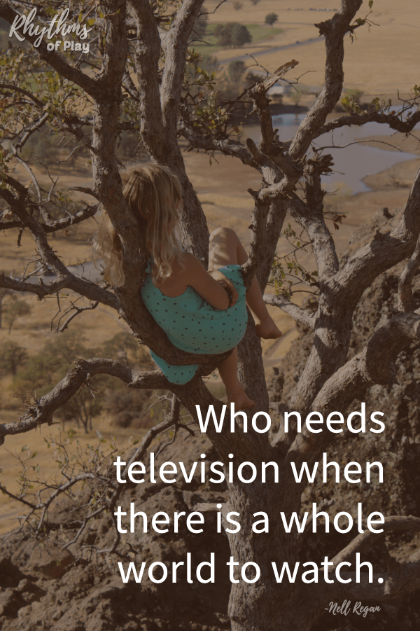 """Who needs television when there is a whole world to watch."" ~Nell Regan"