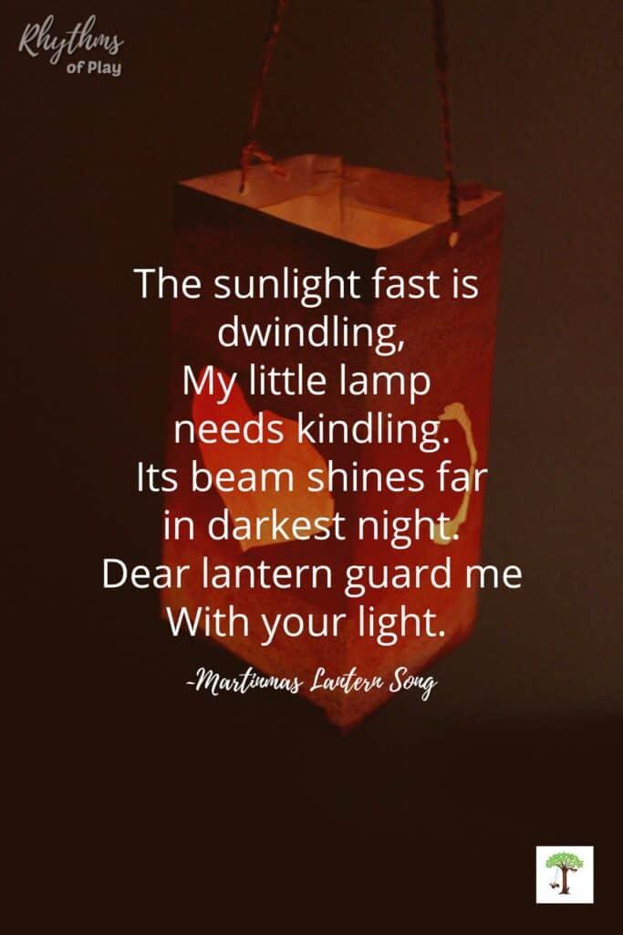 "Martinmas Lantern Song for Lantern Walk, ""The sunlight fast is dwindling, my little lamp needs kindling. Its beam shines far in darkest night. Dear lantern guard me with your light."""
