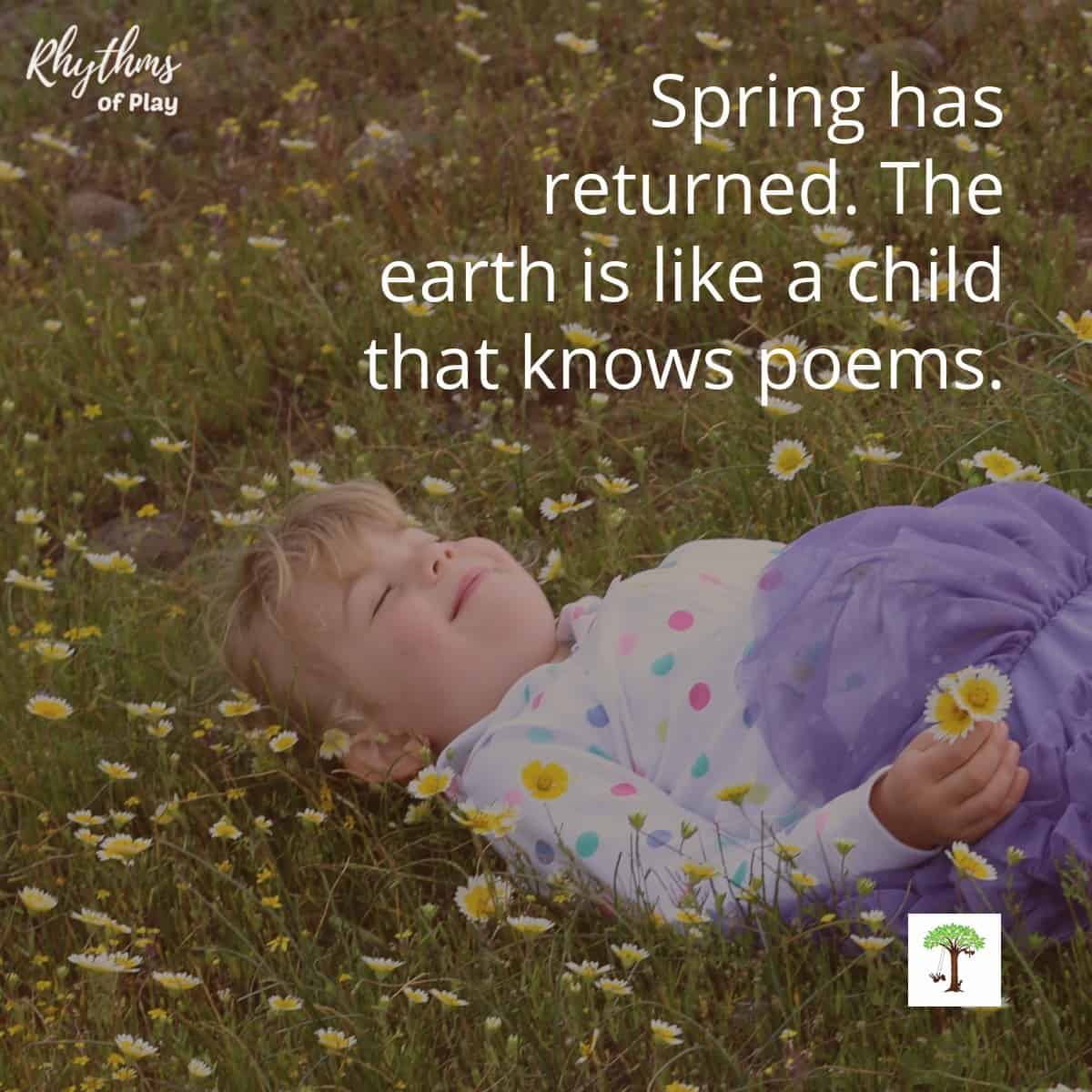 """preschool girl laying down in a field of wildflowers with quote, """"Spring has returned. The earth is like a child that knows poems."""""""