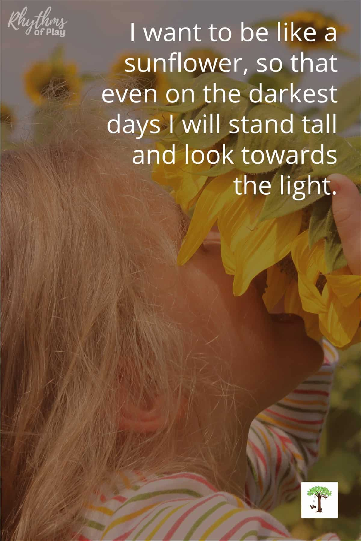 """Girl with sunflower quote overlay, """"I want to be like a sunflower so that even on the darkest days I will stand tall and look towards the light."""""""